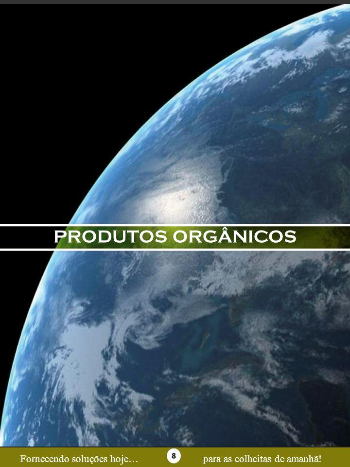 Page 8 PRODUTOS ORGÂNICOS Fornecendo soluções hoje…para as colheitas de amanhã!