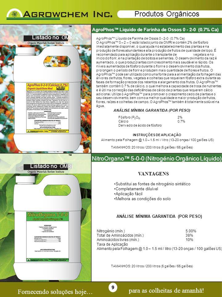 Page 9 Fornecendo soluções hoje… para as colheitas de amanhã! Produtos Orgânicos AgroPhos Líquido de Farinha de Ossos 0 - 2-0 (0.7% Ca) Listado no OMR