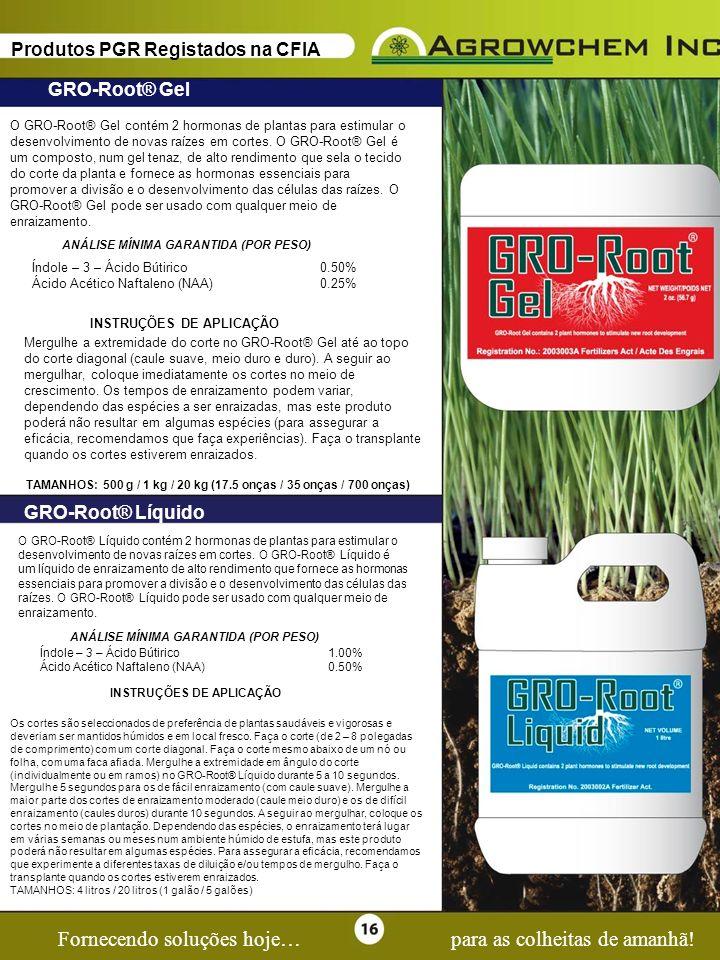 Page 16 Fornecendo soluções hoje…para as colheitas de amanhã! Produtos PGR Registados na CFIA O GRO-Root® Gel contém 2 hormonas de plantas para estimu