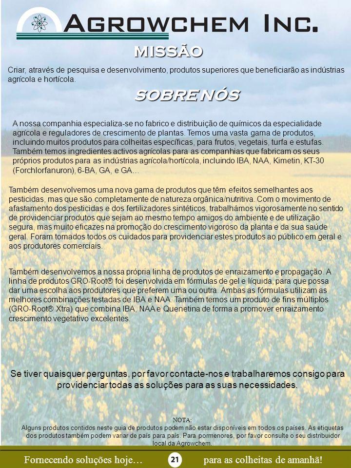Page 21 Fornecendo soluções hoje…para as colheitas de amanhã! MISSÃO Criar, através de pesquisa e desenvolvimento, produtos superiores que beneficiarã