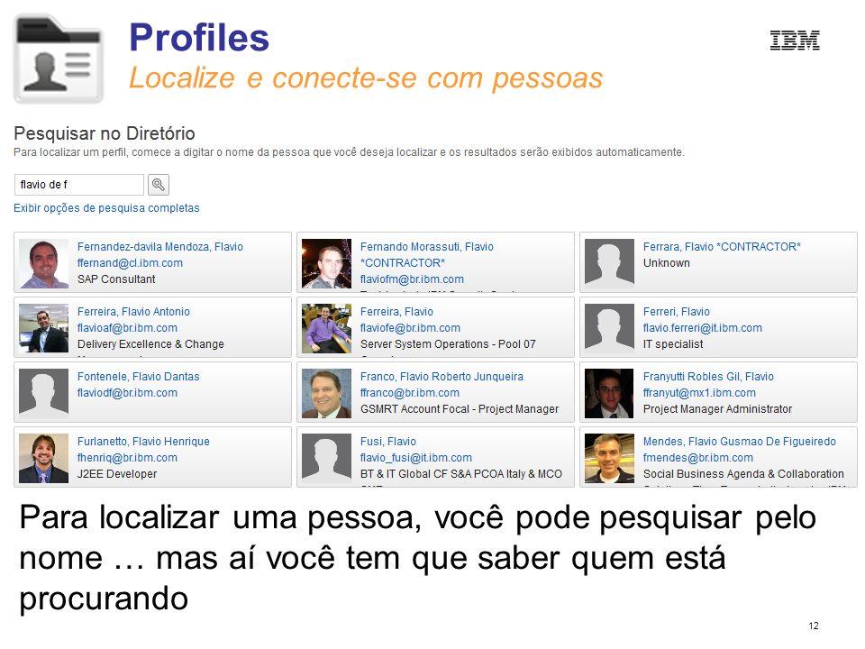 12 Profiles Localize e conecte-se com pessoas Para localizar uma pessoa, você pode pesquisar pelo nome … mas aí você tem que saber quem está procurand