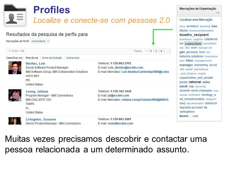 Profiles Localize e conecte-se com pessoas 2.0 Muitas vezes precisamos descobrir e contactar uma pessoa relacionada a um determinado assunto.