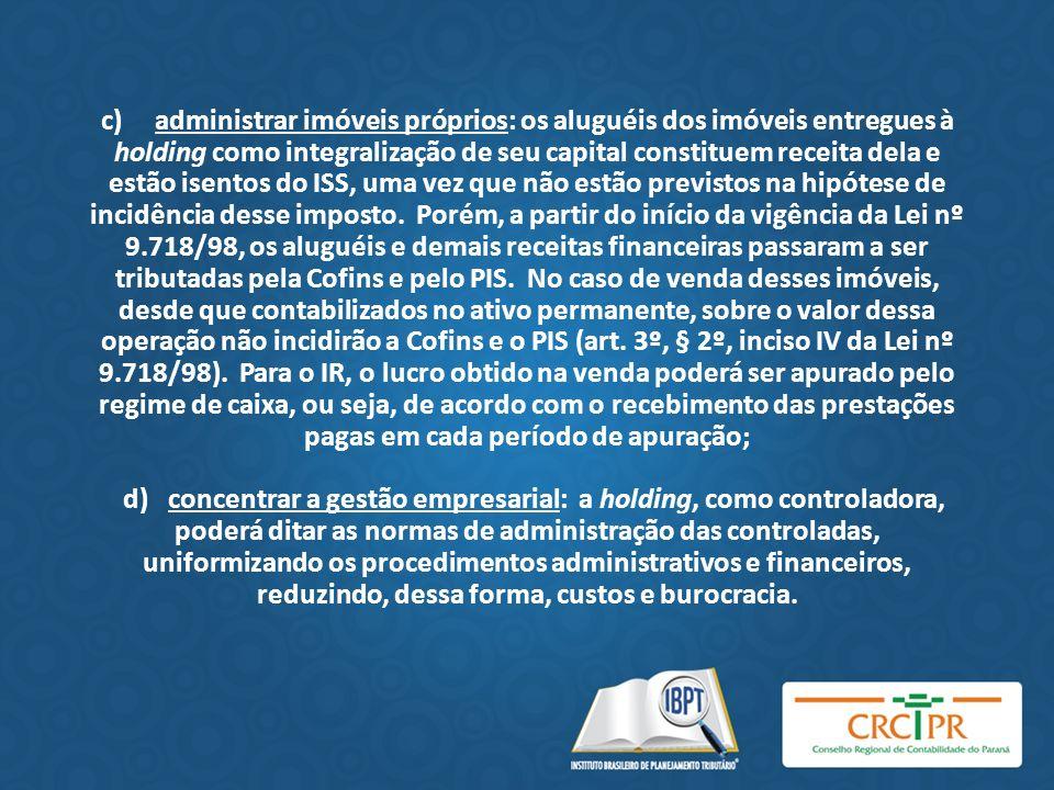 c) administrar imóveis próprios: os aluguéis dos imóveis entregues à holding como integralização de seu capital constituem receita dela e estão isento