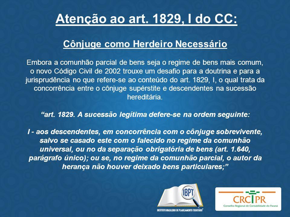 Atenção ao art. 1829, I do CC: Cônjuge como Herdeiro Necessário Embora a comunhão parcial de bens seja o regime de bens mais comum, o novo Código Civi