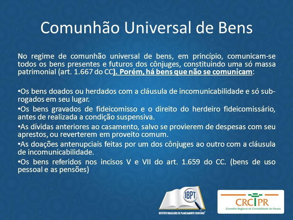 Comunhão Universal de Bens No regime de comunhão universal de bens, em princípio, comunicam-se todos os bens presentes e futuros dos cônjuges, constit