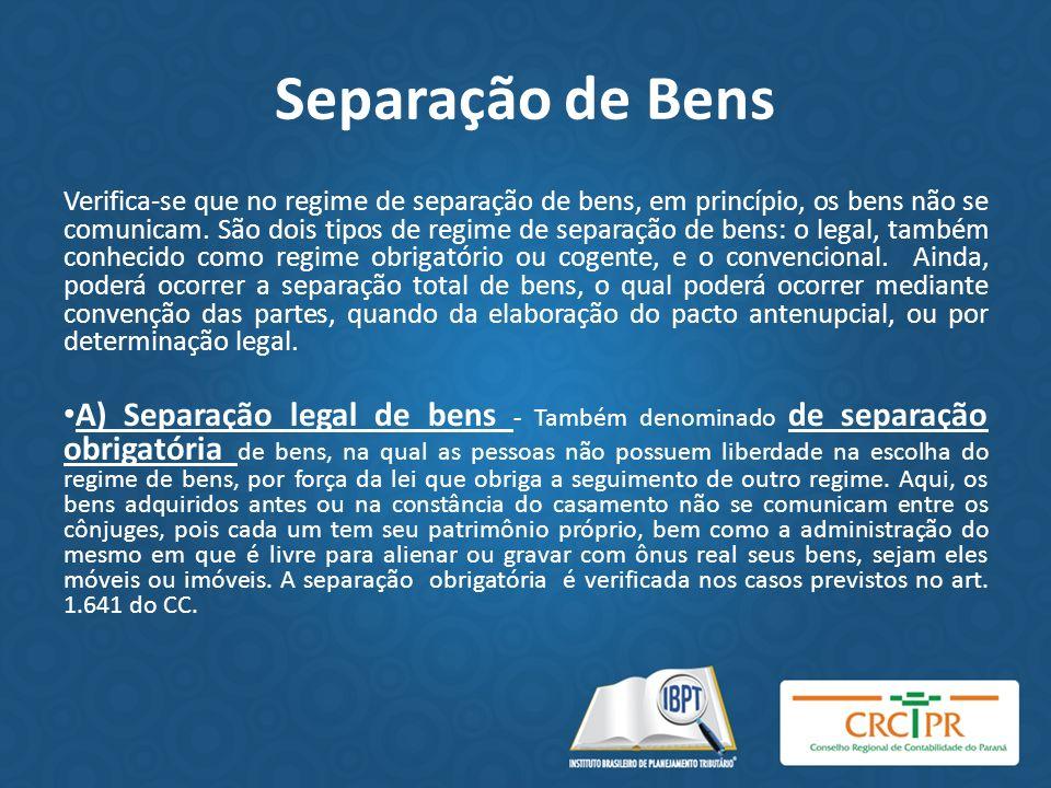 Separação de Bens Verifica-se que no regime de separação de bens, em princípio, os bens não se comunicam. São dois tipos de regime de separação de ben