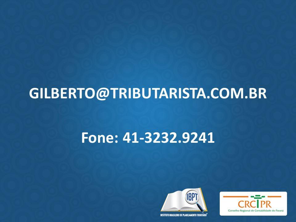 GILBERTO@TRIBUTARISTA.COM.BR Fone: 41-3232.9241