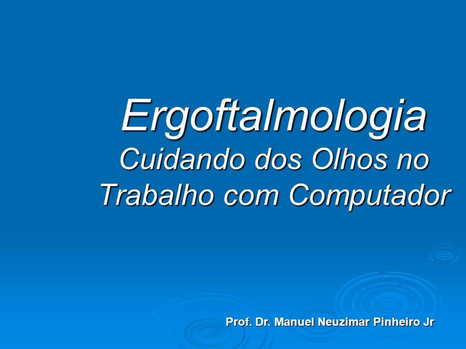 Ergoftalmologia Cuidando dos Olhos no Trabalho com Computador Prof. Dr. Manuel Neuzimar Pinheiro Jr