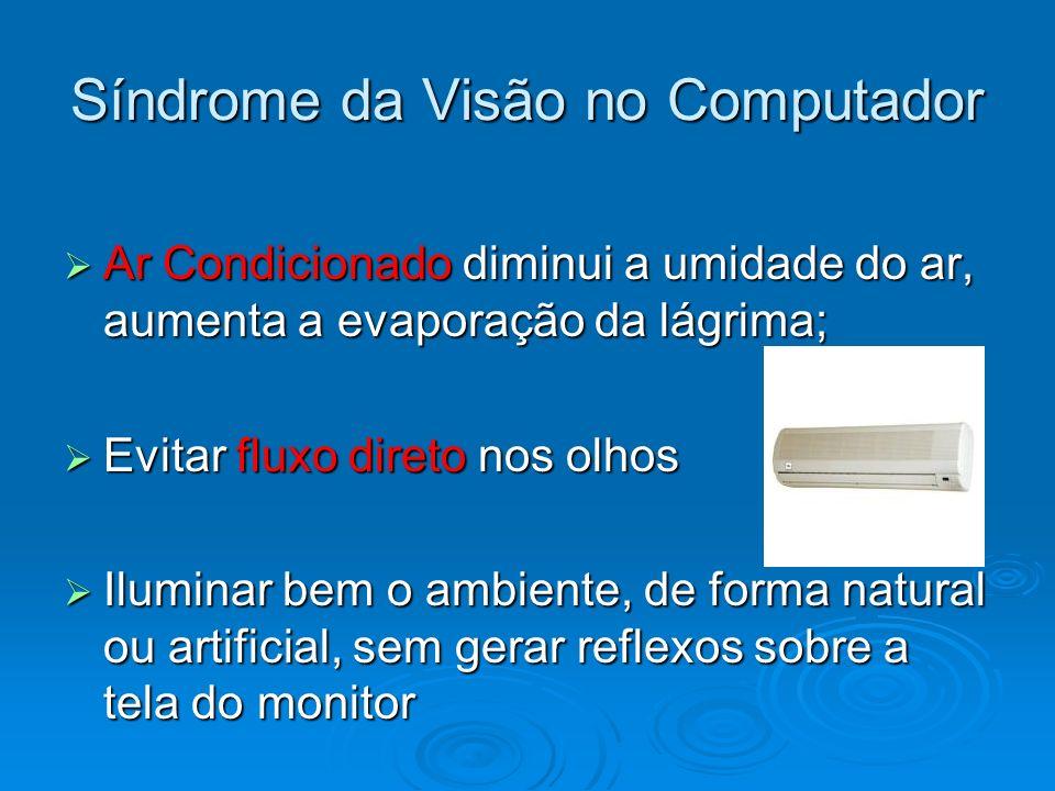 Síndrome da Visão no Computador Ar Condicionado diminui a umidade do ar, aumenta a evaporação da lágrima; Ar Condicionado diminui a umidade do ar, aum