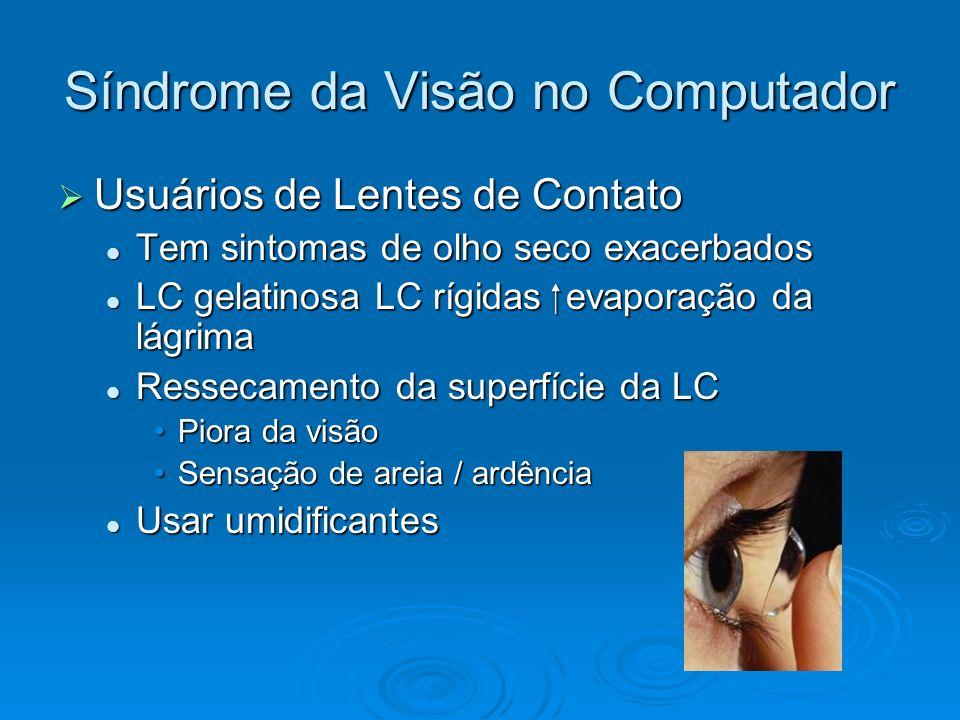 Síndrome da Visão no Computador Usuários de Lentes de Contato Usuários de Lentes de Contato Tem sintomas de olho seco exacerbados Tem sintomas de olho