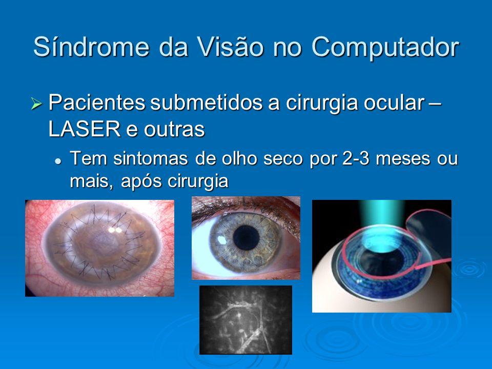 Síndrome da Visão no Computador Pacientes submetidos a cirurgia ocular – LASER e outras Pacientes submetidos a cirurgia ocular – LASER e outras Tem si