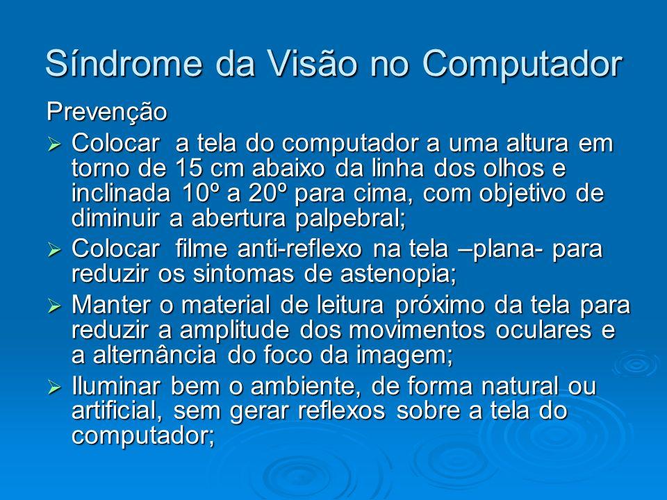 Síndrome da Visão no Computador Prevenção Colocar a tela do computador a uma altura em torno de 15 cm abaixo da linha dos olhos e inclinada 10º a 20º