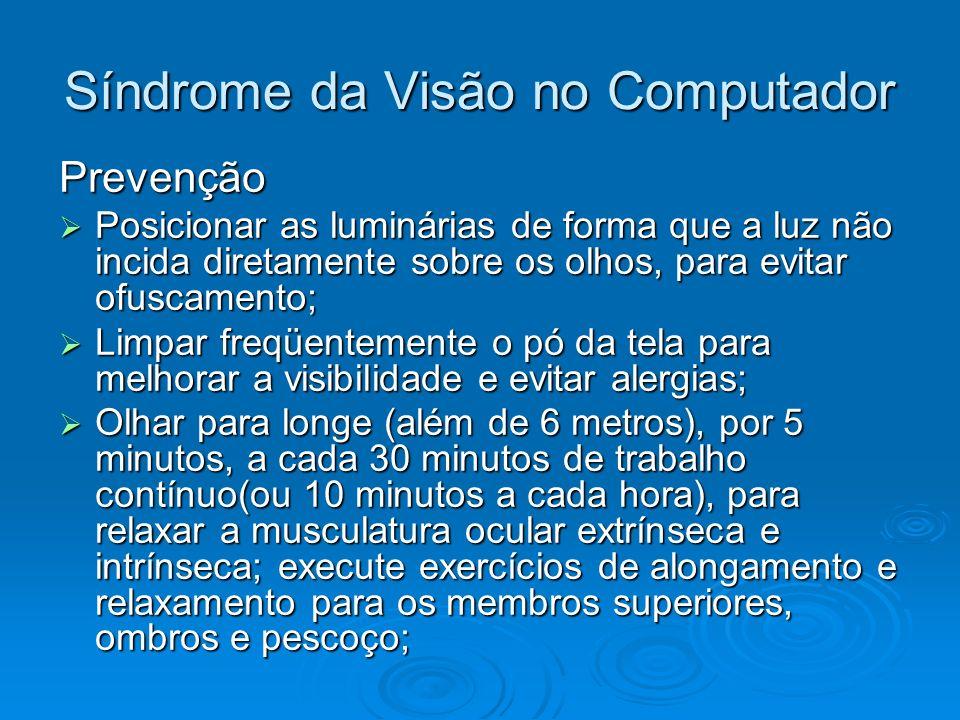 Síndrome da Visão no Computador Prevenção Posicionar as luminárias de forma que a luz não incida diretamente sobre os olhos, para evitar ofuscamento;