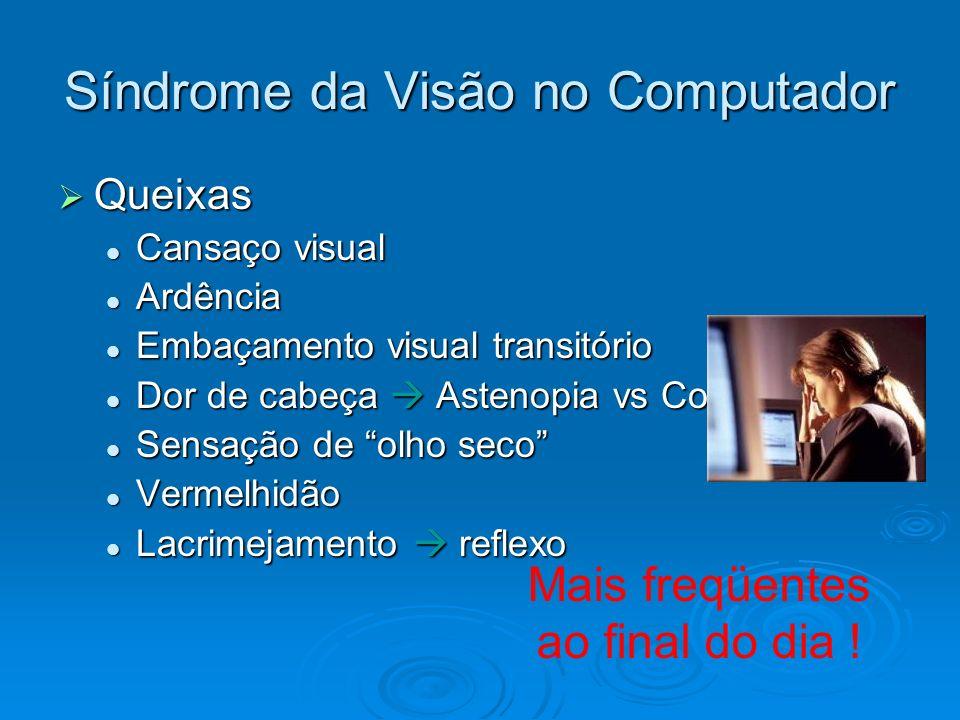 Síndrome da Visão no Computador Queixas Queixas Cansaço visual Cansaço visual Ardência Ardência Embaçamento visual transitório Embaçamento visual tran