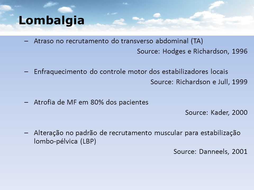 Lombalgia –Atraso no recrutamento do transverso abdominal (TA) Source: Hodges e Richardson, 1996 –Enfraquecimento do controle motor dos estabilizadore