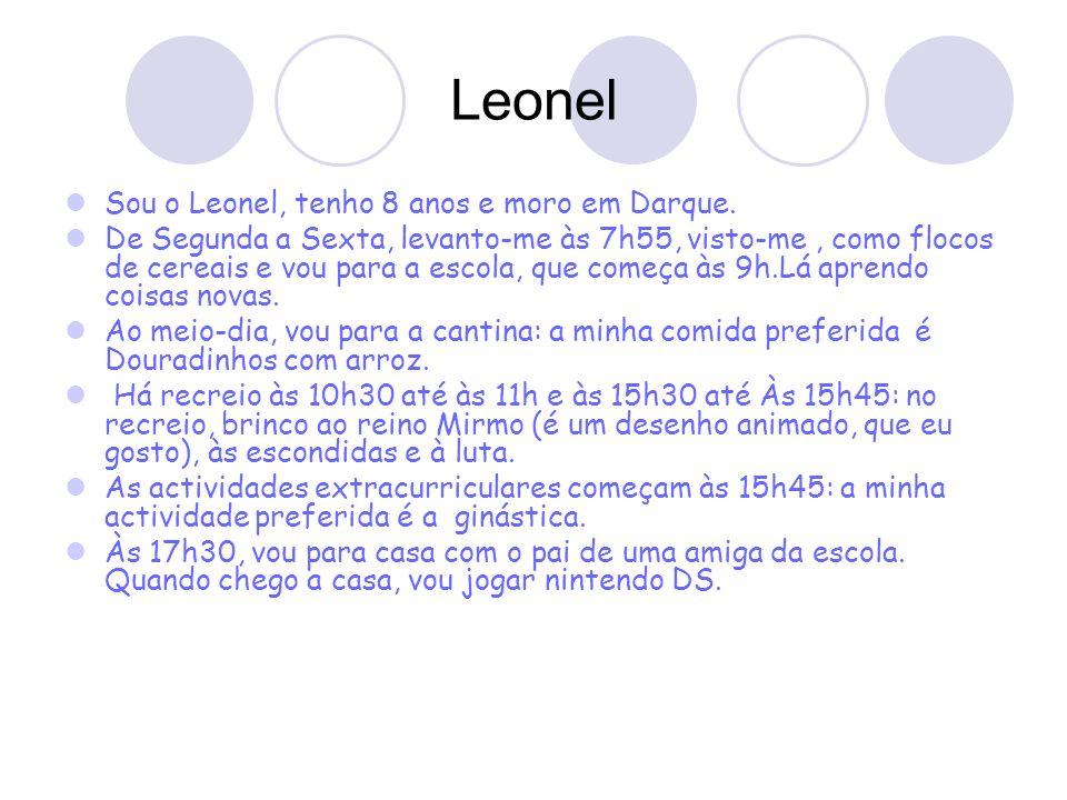 Leonel Sou o Leonel, tenho 8 anos e moro em Darque. De Segunda a Sexta, levanto-me às 7h55, visto-me, como flocos de cereais e vou para a escola, que