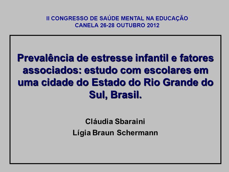 Prevalência de estresse infantil e fatores associados: estudo com escolares em uma cidade do Estado do Rio Grande do Sul, Brasil. Cláudia Sbaraini Líg