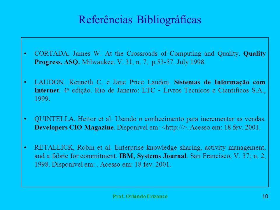 Prof. Orlando Frizanco10 Referências Bibliográficas CORTADA, James W. At the Crossroads of Computing and Quality. Quality Progress, ASQ. Milwaukee, V.