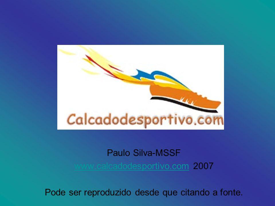 Paulo Silva-MSSF www.calcadodesportivo.comwww.calcadodesportivo.com 2007 Pode ser reproduzido desde que citando a fonte.