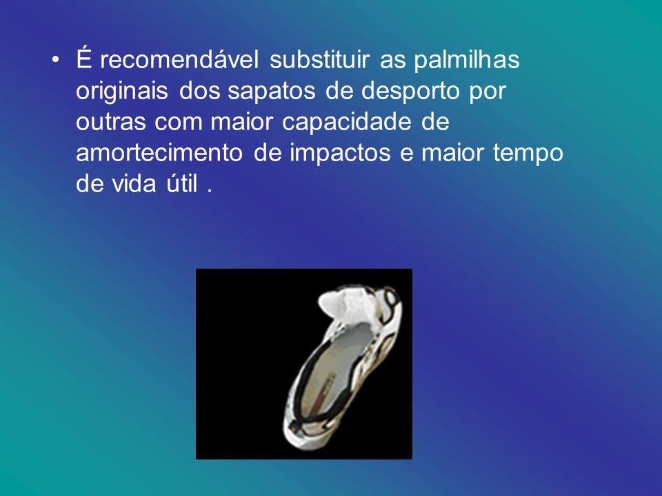 É recomendável substituir as palmilhas originais dos sapatos de desporto por outras com maior capacidade de amortecimento de impactos e maior tempo de