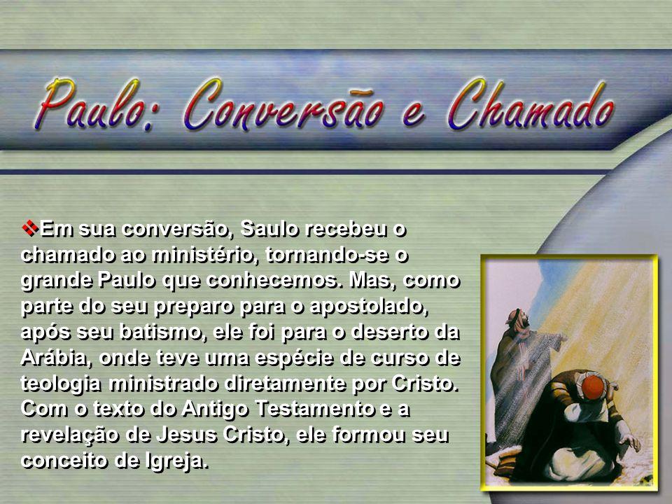 Em sua conversão, Saulo recebeu o chamado ao ministério, tornando-se o grande Paulo que conhecemos. Mas, como parte do seu preparo para o apostolado,