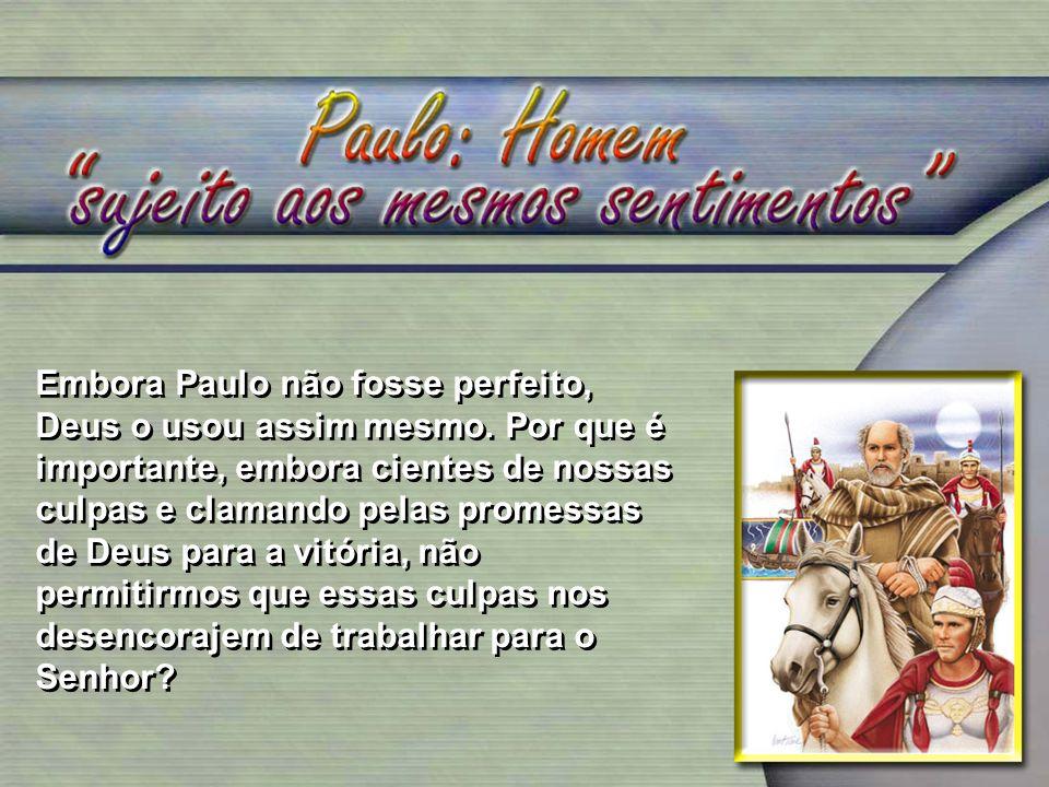 Embora Paulo não fosse perfeito, Deus o usou assim mesmo. Por que é importante, embora cientes de nossas culpas e clamando pelas promessas de Deus par