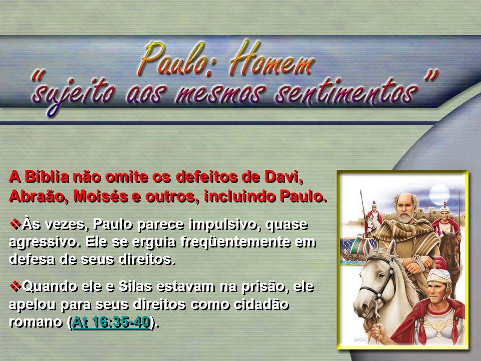 A Bíblia não omite os defeitos de Davi, Abraão, Moisés e outros, incluindo Paulo. Às vezes, Paulo parece impulsivo, quase agressivo. Ele se erguia fre