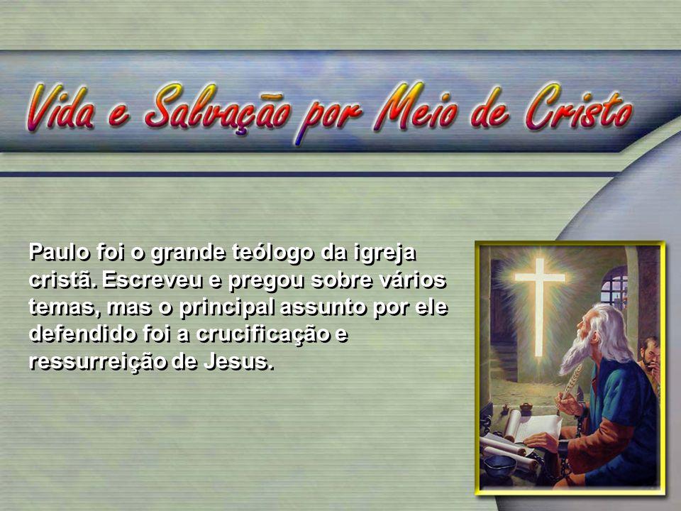 Paulo foi o grande teólogo da igreja cristã. Escreveu e pregou sobre vários temas, mas o principal assunto por ele defendido foi a crucificação e ress