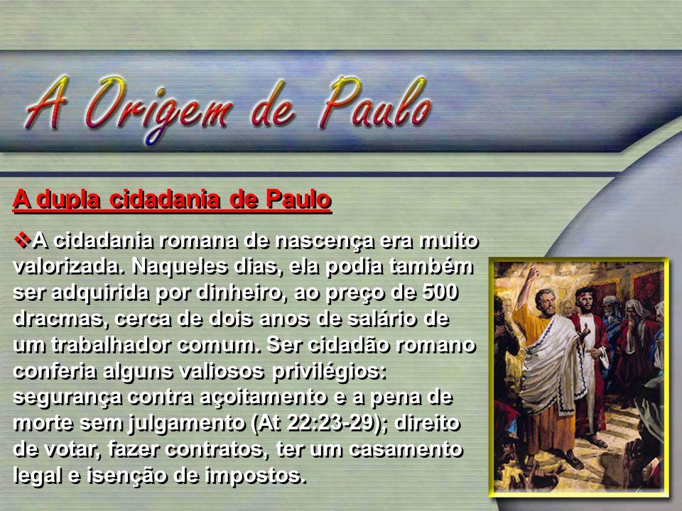 A dupla cidadania de Paulo A cidadania romana de nascença era muito valorizada. Naqueles dias, ela podia também ser adquirida por dinheiro, ao preço d