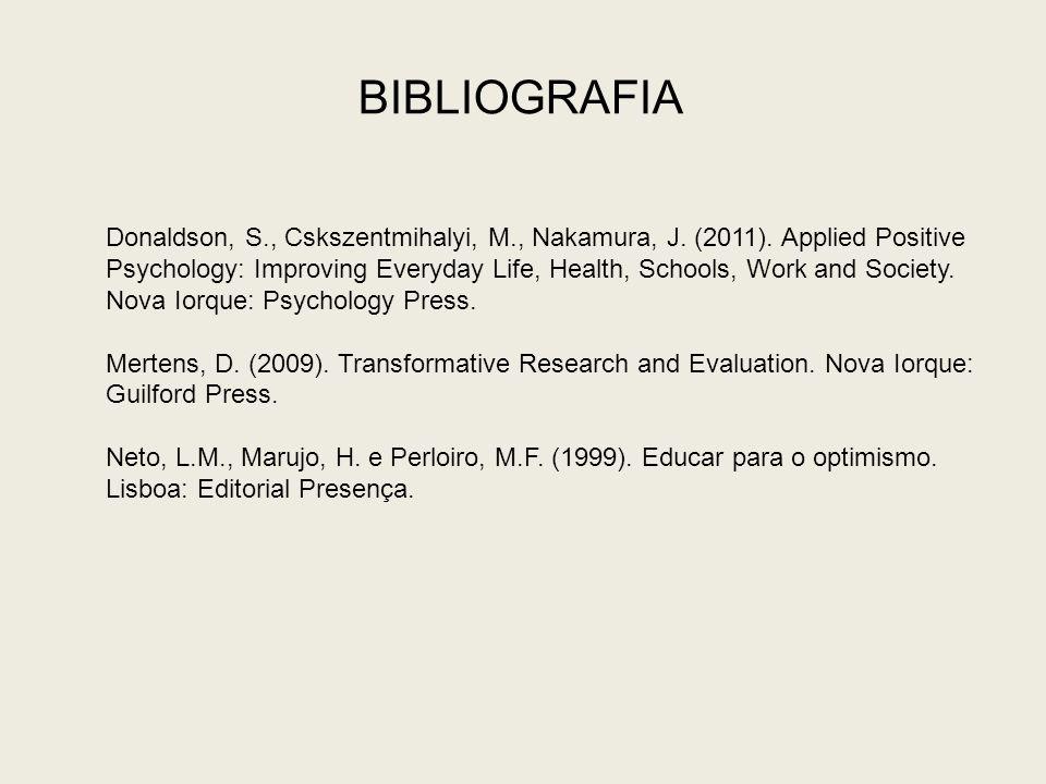 BIBLIOGRAFIA Donaldson, S., Cskszentmihalyi, M., Nakamura, J. (2011). Applied Positive Psychology: Improving Everyday Life, Health, Schools, Work and