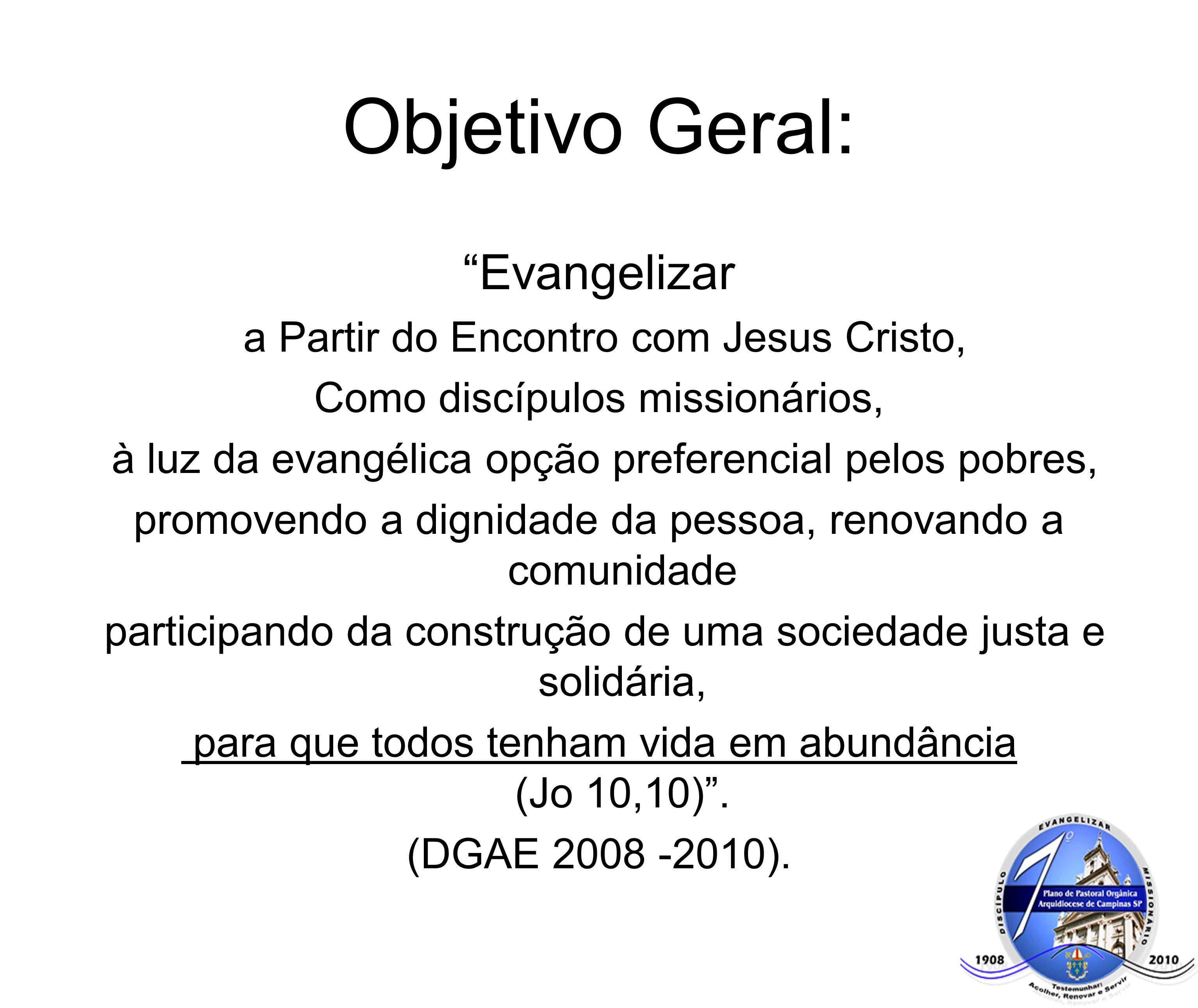 Objetivo Geral: Evangelizar a Partir do Encontro com Jesus Cristo, Como discípulos missionários, à luz da evangélica opção preferencial pelos pobres,
