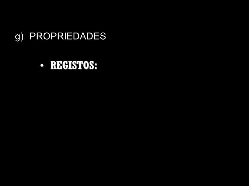 g)PROPRIEDADES REGISTOS:REGISTOS: