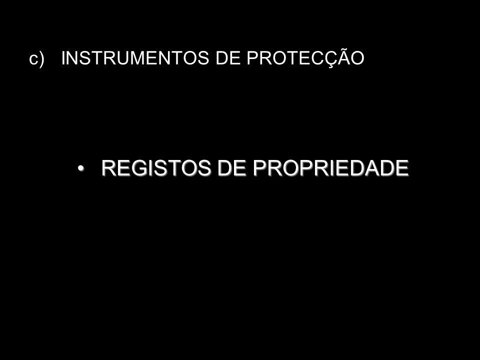 c)INSTRUMENTOS DE PROTECÇÃO REGISTOS DE PROPRIEDADEREGISTOS DE PROPRIEDADE