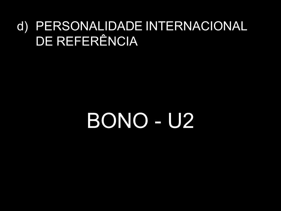 d)PERSONALIDADE INTERNACIONAL DE REFERÊNCIA BONO - U2
