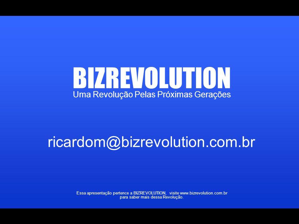 Uma Revolução Pelas Próximas Gerações BIZREVOLUTION Essa apresentação pertence a BIZREVOLUTION, visite www.bizrevolution.com.br para saber mais dessa