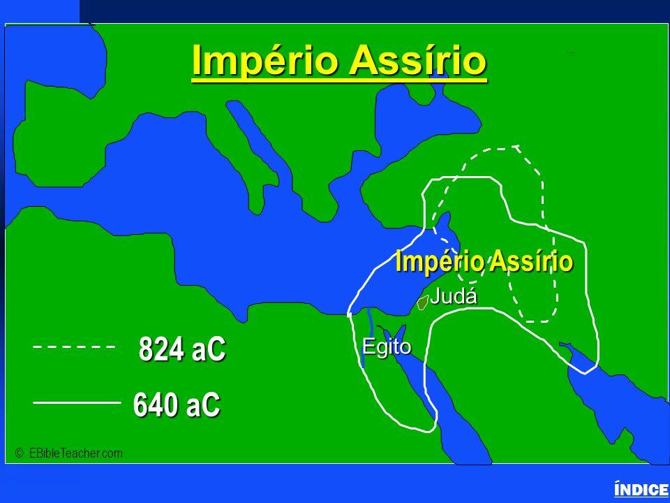 Judá ImpérioBabilônico ImpérioMedo Mediterrâneo Império Babilônico © EBibleTeacher.com Egito Babylonian Empire ÍNDICE