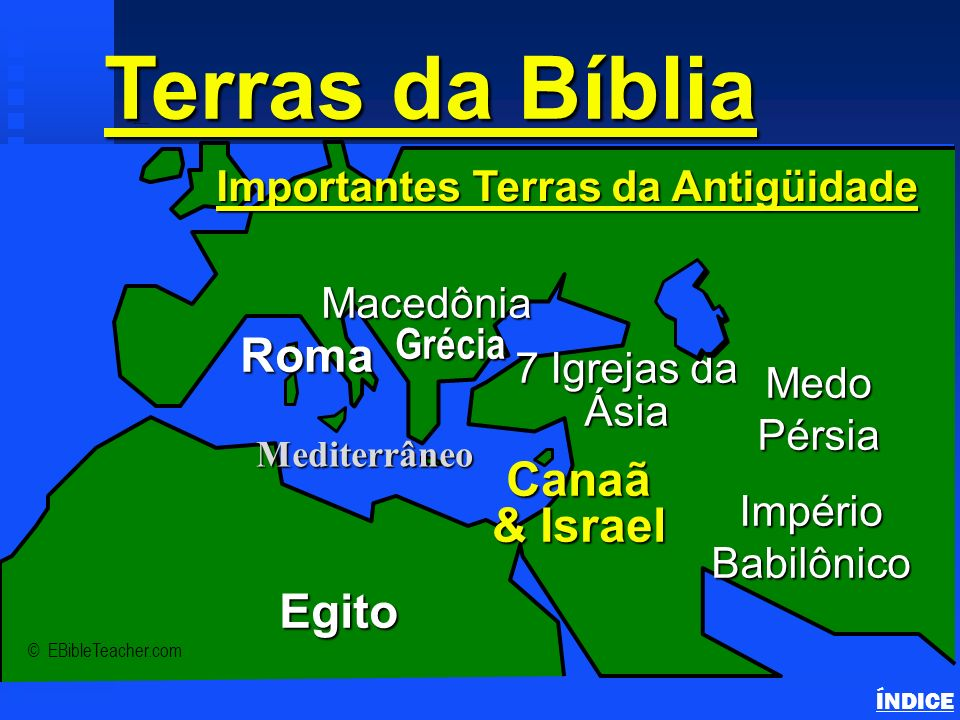 Terras da Bíblia Continents & Land Masses ÍNDICE © EBibleTeacher.com Sul da Europa Oriente Médio Ásia Menor Norte da África MarMediterrâneo Continentes & Regiões