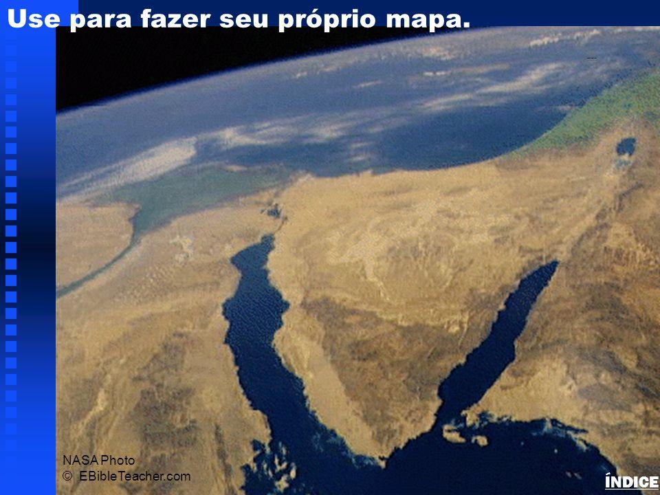 NASA PHOTO © EBibleTeacher.com Use para fazer seu próprio mapa. Israel Blank Map ÍNDICE