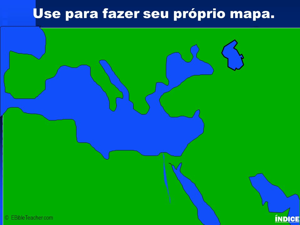 Click to add title Click to add textClick to add text Israel Use para fazer seu próprio mapa. © EBibleTeacher.com Bible Lands Blank Map ÍNDICE