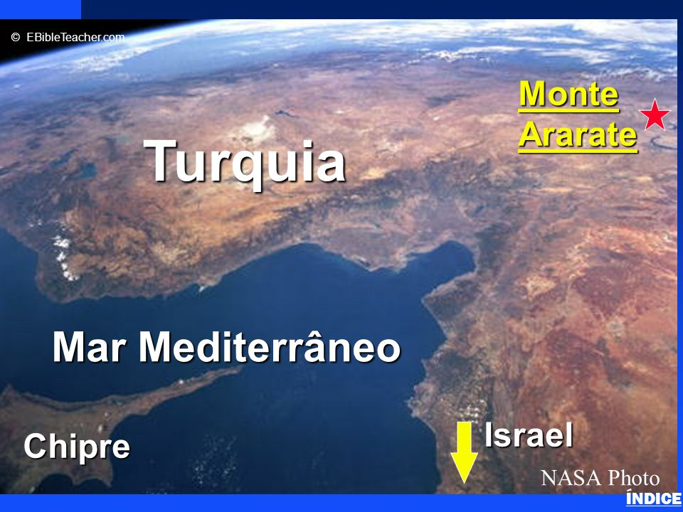 Click to add title n Click to add text Mar Mediterrâneo Chipre Turquia MonteArarate NASA Photo © EBibleTeacher.com Israel Noahs Ark 2 ÍNDICE