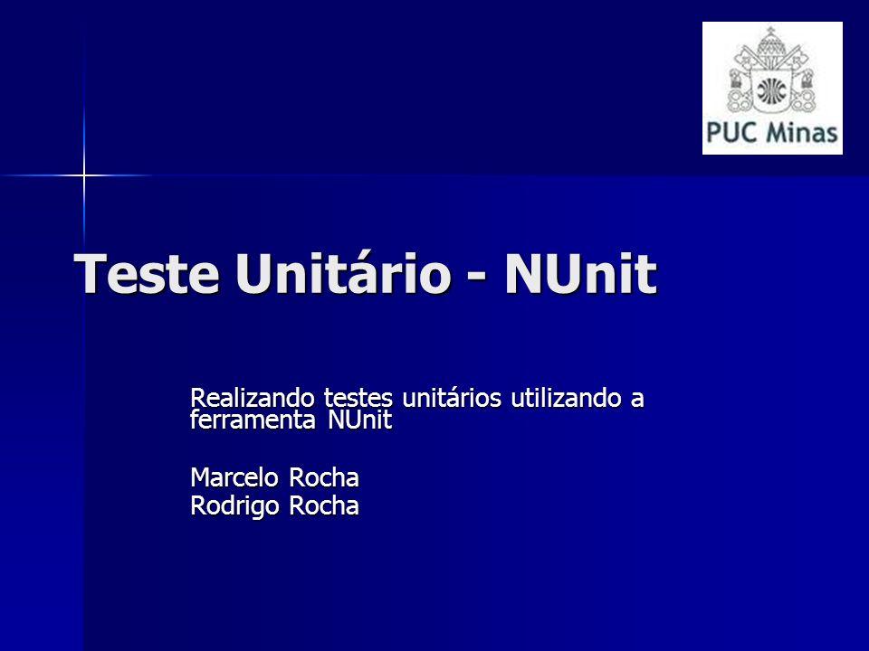 Teste Unitário - NUnit Realizando testes unitários utilizando a ferramenta NUnit Marcelo Rocha Rodrigo Rocha