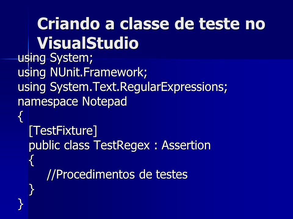 Criando procedimentos de teste [Test] public void TwoPlusTwo() { AssertEquals(4, 2+2); AssertEquals(4, 2+2);} Valor EsperadoCálculos que devem chegar ao valor esperado.