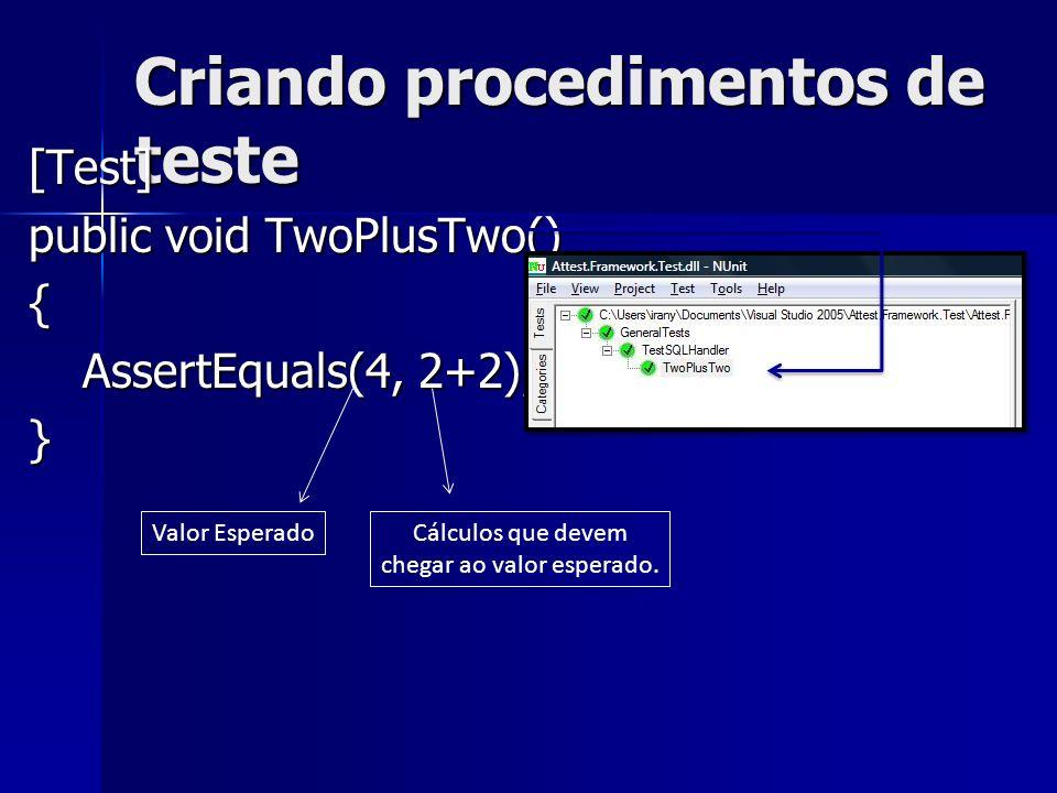 Criando procedimentos de teste [Test] public void TwoPlusTwo() { AssertEquals(4, 2+2); AssertEquals(4, 2+2);} Valor EsperadoCálculos que devem chegar