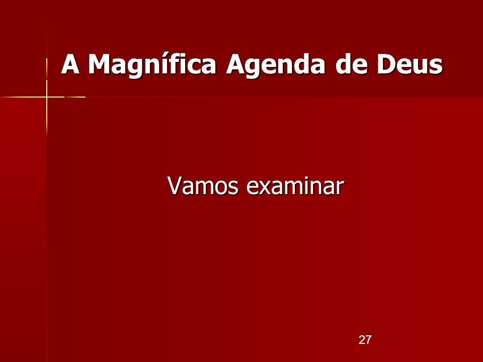 27 A Magnífica Agenda de Deus Vamos examinar