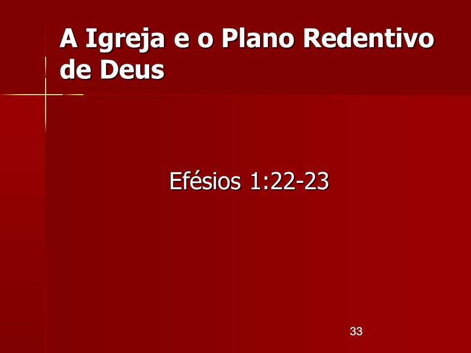 33 A Igreja e o Plano Redentivo de Deus Efésios 1:22-23