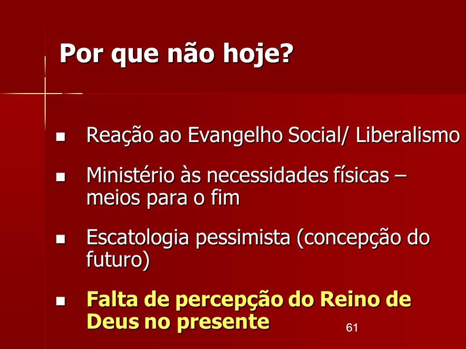 61 Por que não hoje? Reação ao Evangelho Social/ Liberalismo Reação ao Evangelho Social/ Liberalismo Ministério às necessidades físicas – meios para o