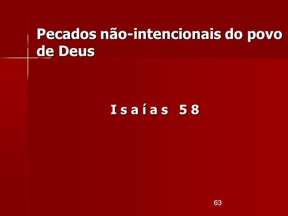 63 I s a í a s 5 8 Pecados não-intencionais do povo de Deus