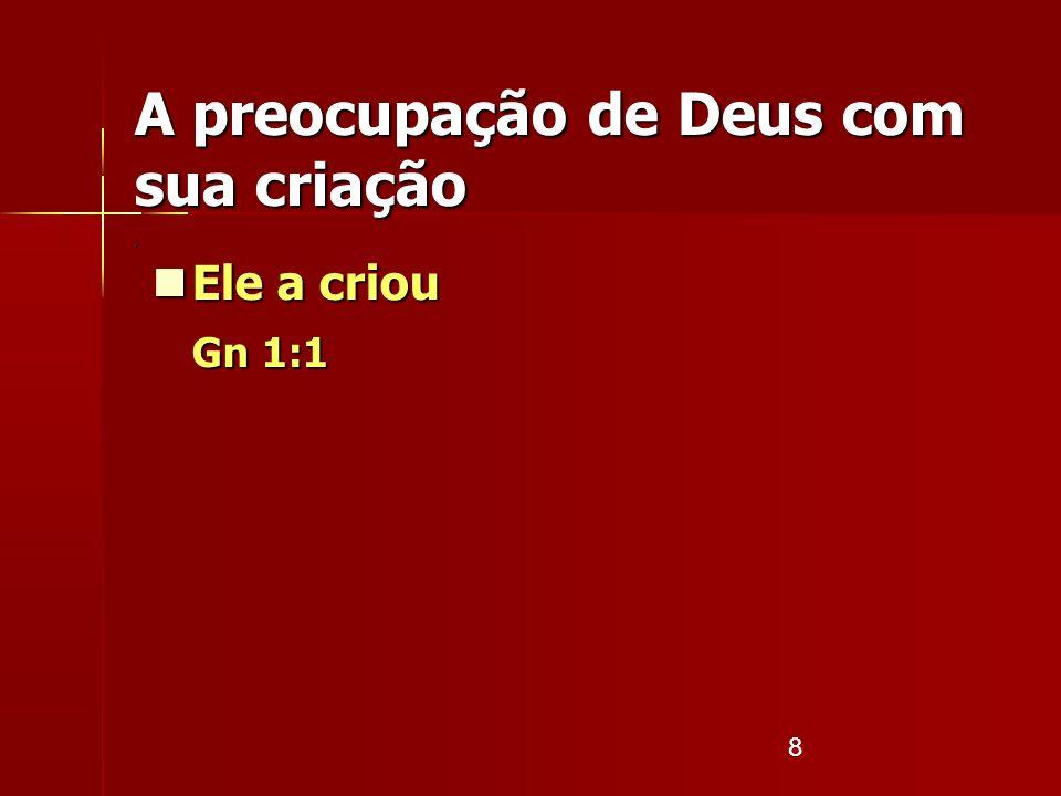 9 Ele a criou Ele a criou Gn 1:1 Ele avaliou se a sua criação era boa Ele avaliou se a sua criação era boa Gn 1:9; 1:12; 1:18; 1:21; 1:24 A preocupação de Deus com sua criação