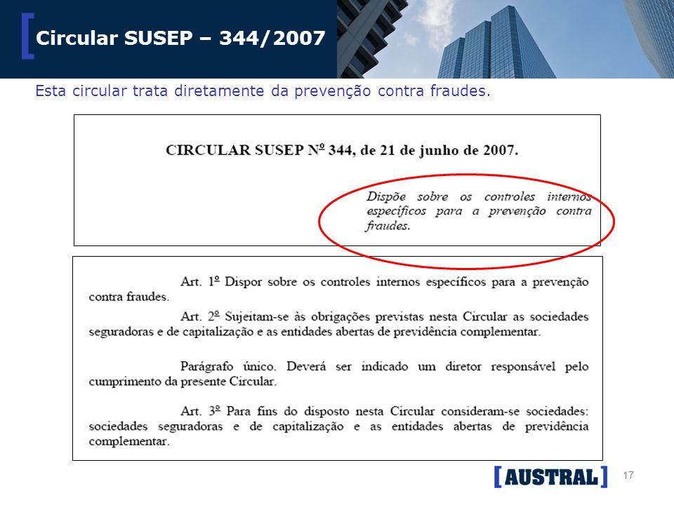 17 [ Circular SUSEP – 344/2007 Esta circular trata diretamente da prevenção contra fraudes.