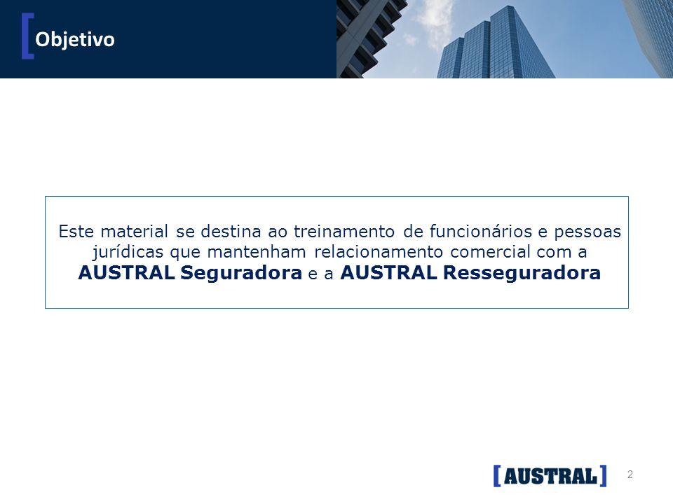 2 [ Objetivo [ Este material se destina ao treinamento de funcionários e pessoas jurídicas que mantenham relacionamento comercial com a AUSTRAL Segura